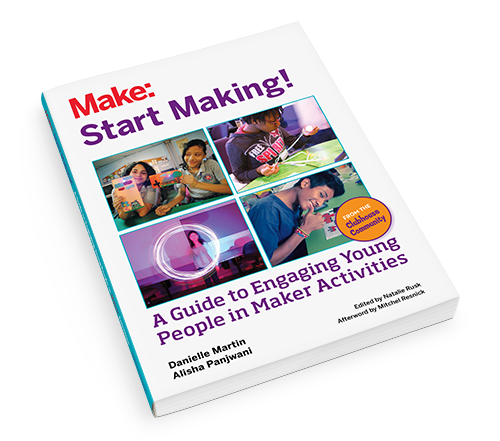 Book Cover - Make: Start Making! A guide to engaging young people in Maker Activities