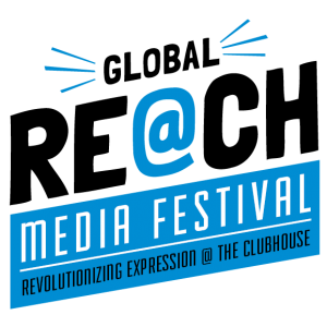 Global REACH Media Festival, Revolutionizing expression at the Clubhouse