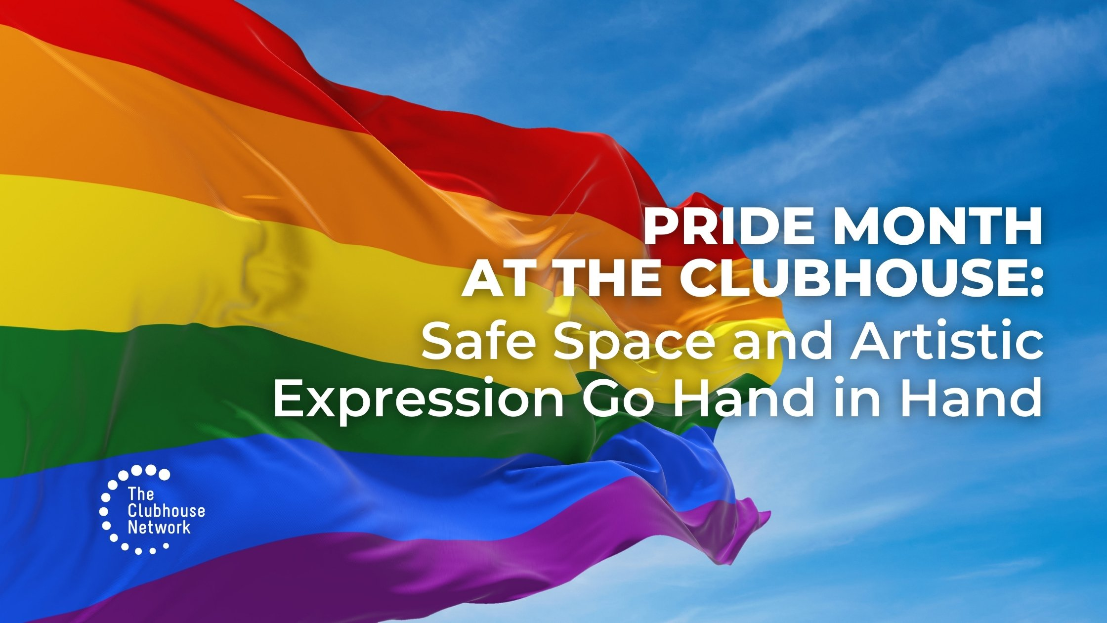 Pride Month at The Clubhouse: Safe Space and Artistic Expression Go Hand in Hand